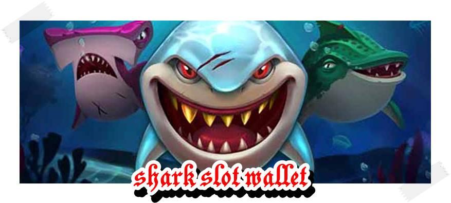 shark slot wallet แตกทุกวัน!
